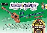 Einfacher!-Geht-Nicht: 19 Hits & Evergreens – für die Ukulele mit CD: Das besondere Notenheft für Anfänger